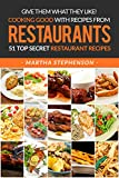 Give Them What They Like! Cooking Good with Recipes from Restaurants: 51 Top Secret Restaurant Recipes