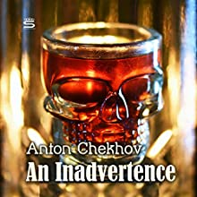 An Inadvertence Audiobook by Anton Chekhov Narrated by Max Bollinger