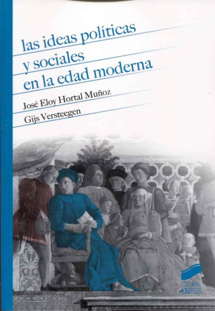 Las ideas políticas sociales en la edad moderna: 9 Historia: Amazon.es: Hortal Muñoz, José Eloy, Versteegen, Gijs: Libros