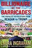 Product picture for Billionaire at the Barricades: The Populist Revolution from Reagan to Trump by Laura Ingraham