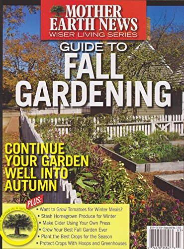 Mother Earth News Magazine Guide to Fall Gardening Fall 2016