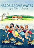 Heads Above Water: Staying Afloat in France (English Edition)