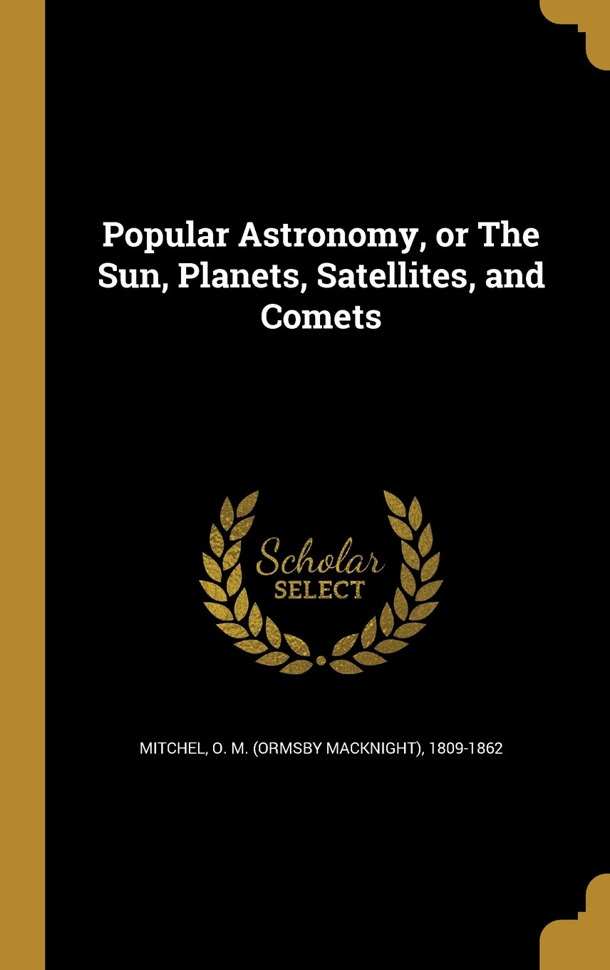 Read Online Popular Astronomy, or the Sun, Planets, Satellites, and Comets pdf epub