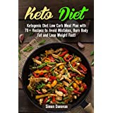 Keto Diet: Ketogenic Diet Low Carb Meal Plan with 70+ Recipes to Avoid Mistakes, Burn Body Fat and Lose Weight Fast! (Keto Diet Mistakes, Keto Diet For ... Ketosis, Keto Clarity, Get Fit Book 3)