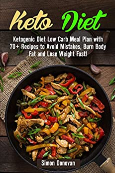 Amazon.com: Keto Diet: Ketogenic Diet Low Carb Meal Plan with 70+ Recipes to Avoid Mistakes ...