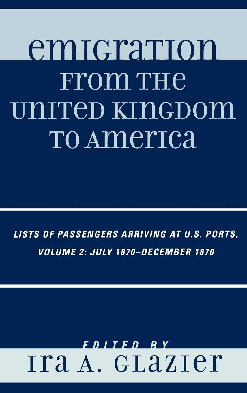 Download Emigration from the United Kingdom to America: Lists of Passengers Arriving at U.S. Ports, July 1870 - December 1870 PDF