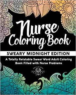 amazoncom nurse coloring book sweary midnight edition a totally relatable swear word adult coloring book filled with nurse problems coloring book gift
