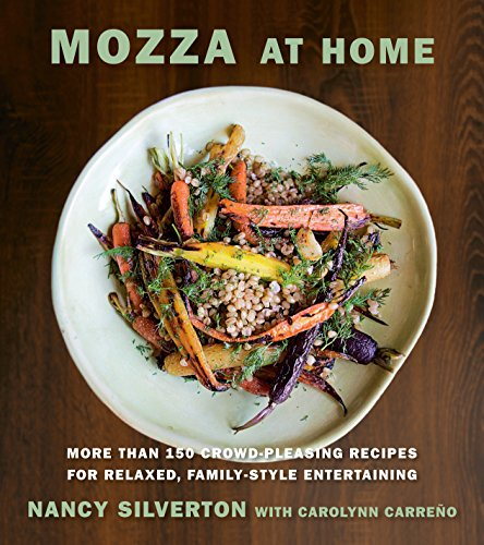 Mozza at Home: More than 150 Crowd-Pleasing Recipes for Relaxed, Family-Style Entertaining by Nancy Silverton, Carolynn Carreno