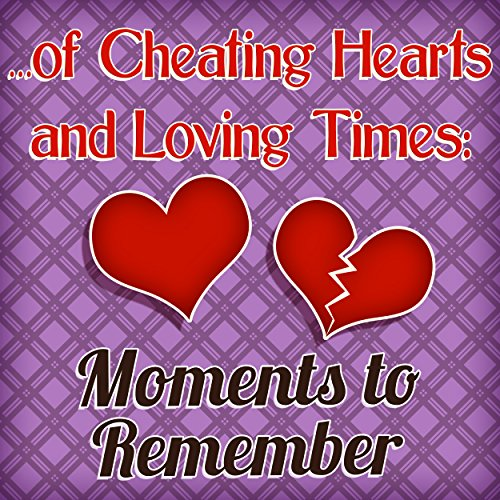 of Cheating Hearts and Loving Times: Moments to ()