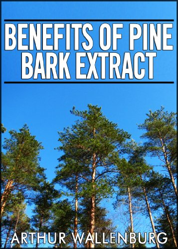 Benefits of Pine Bark Extract - One Of The Most Powerful Antioxidant Supplements