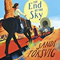 The End of the Sky Audiobook by Sandi Toksvig Narrated by Amy de Bhrun