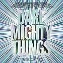 Dare Mighty Things Audiobook by Heather Kaczynski Narrated by Soneela Nankani