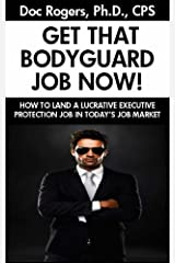 GET THAT BODYGUARD JOB NOW: HOW TO LAND A LUCRATIVE BODYGUARD JOB IN TODAY'S JOB MARKET Kindle Edition