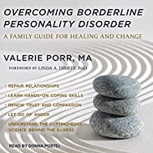 Overcoming Borderline Personality Disorder: A Family Guide for Healing and Change Audiobook by Linda A. Dimeff, PhD, Valerie Porr, MA Narrated by Donna Postel