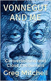 VONNEGUT AND ME: Conversations and Close Encounters by [MITCHELL, GREG]