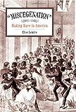 """""""Miscegenation"""": Making Race in America"""