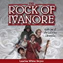 The Rock of Ivanore: The Celestine Chronicles, Book 1 Audiobook by Laurisa White Reyes Narrated by Michael Orenstein