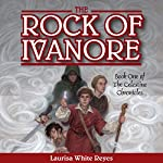 The Rock of Ivanore: The Celestine Chronicles, Book 1 | Laurisa White Reyes