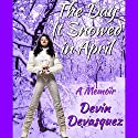 The Day It Snowed in April: A Memoir Audiobook by Devin Devasquez Narrated by Devin Devasquez