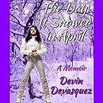 The Day It Snowed in April: A Memoir | Devin Devasquez