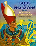 Gods and Pharaohs from Egyptian Mythology (The World Mythology Series)