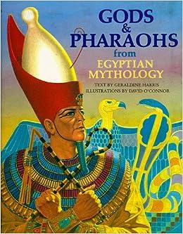 Gods and Pharaohs from Egyptian Mythology (The World Mythology ...