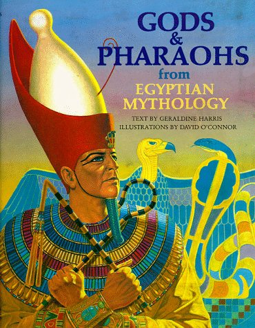 Gods and Pharaohs from Egyptian Mythology (The World Mythology Series) ()