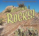 Arizona Rocks!, T. Scott Bryan, 0878425985