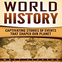 World History: Captivating Stories of Events That Shaped Our Planet Audiobook by Matt Clayton Narrated by Dryw McArthur