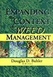Expanding the Context of Weed Management, Buhler, Douglas D., 1560220627