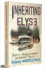 INHERITING ELYSE: A terrifying psychological haunted thriller (Maddison, Indiana Supernatural Thriller Book 2) Kindle Edition