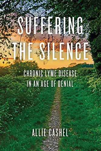 Suffering the Silence: Chronic Lyme Disease in an Age of Denial Pdf