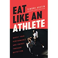 Eat Like an Athlete: Boost your energy and performance through nutrition
