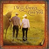 : I Will Always Love You - 17 Inspirational Love Songs From Today's Top Country Artists