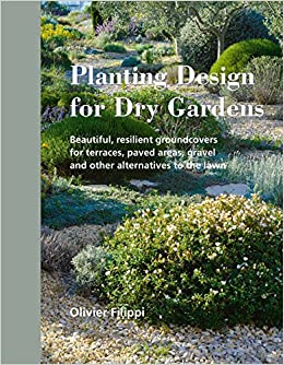 Planting Design For Dry Gardens: Beautiful, Resilient Groundcovers For  Terraces, Paved Areas, Gravel And Other Alternatives To The Lawn: Olivier  Filippi: ...