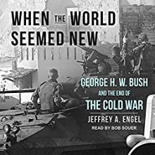 When the World Seemed New: George H. W. Bush and the End of the Cold War Audiobook by Jeffrey A. Engel Narrated by Bob Souer