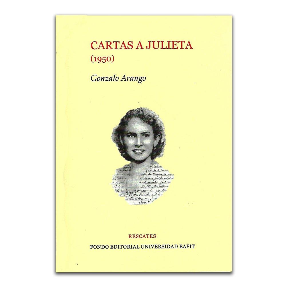 Cartas a Julieta (1950): Gonzalo Arango: 9789587202809 ...