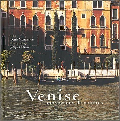 Ebooks téléchargements gratuits txt Venise : Impressions de peintres en français PDF FB2 iBook by Denis Montagnon,Jacques Boulay 2842773055