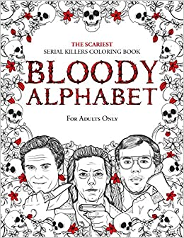 Amazon Com Bloody Alphabet The Scariest Serial Killers Coloring Book A True Crime Adult Gift Full Of Famous Murderers For Adults Only True Crime Gifts 9789526929262 Berry Brian Books