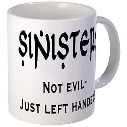 303483ee983 Image Unavailable. Image not available for. Color: CafePress - Sinister:  Not Evil-Just Left Handed Mug - Unique Coffee ...