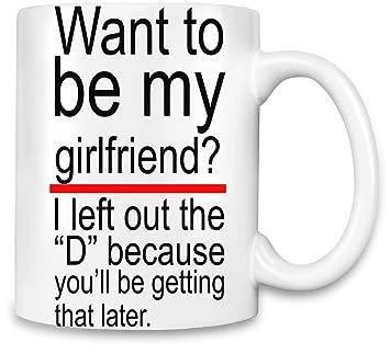 Amazoncom Want To Be My Girlfriend Slogan Unique Coffee Mug 11oz