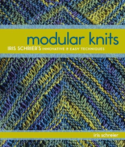 Modular Knits New Techniques For Todays Knitters Iris Schreier