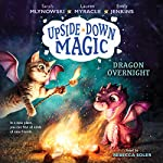 Dragon Overnight: Upside-Down Magic, Book 4 | Sarah Mlynowski,Lauren Myracle,Emily Jenkins