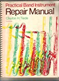 Practical Band Instrument Repair Manual, Tiede, Clayton H., 0697036782