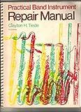 Practical Band Instrument Repair Manual, Tiede, Clayton H., 0697036782