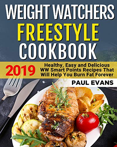 Weight Watchers Freestyle Cookbook 2019: Healthy, Easy and Delicious WW Smart Points Recipes That Will Help You Burn Fat Forever by Paul  Evans