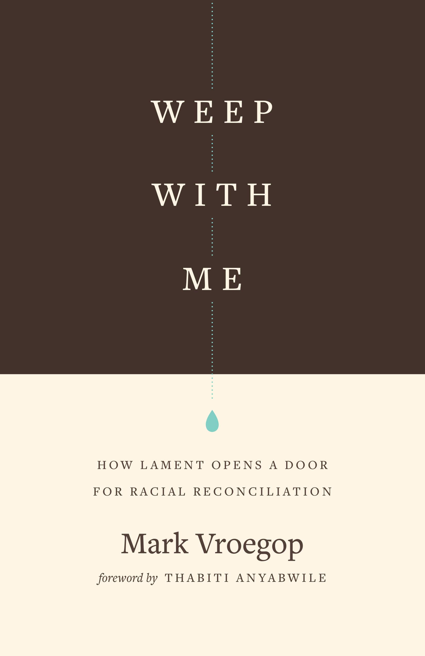 Weep with Me: How Lament Opens a Door for Racial Reconciliation: Vroegop,  Mark, Anyabwile, Thabiti M.: 9781433567599: Amazon.com: Books