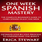 One Week Spanish Mastery: The Complete Beginner's Guide to Learn Spanish in Just One Week Hörbuch von Erica Stewart Gesprochen von: Julia Ward