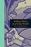 Seeking Silence in a Noisy World: The Art of Mindful Solitude (Mindfulness)