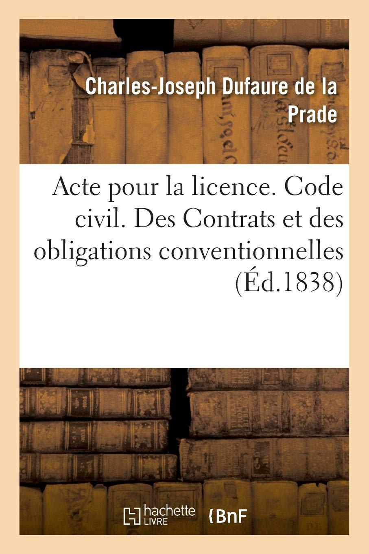 Acte Pour La Licence. Code Civil. Des Contrats Et Des Obligations Conventionnelles (French Edition) PDF